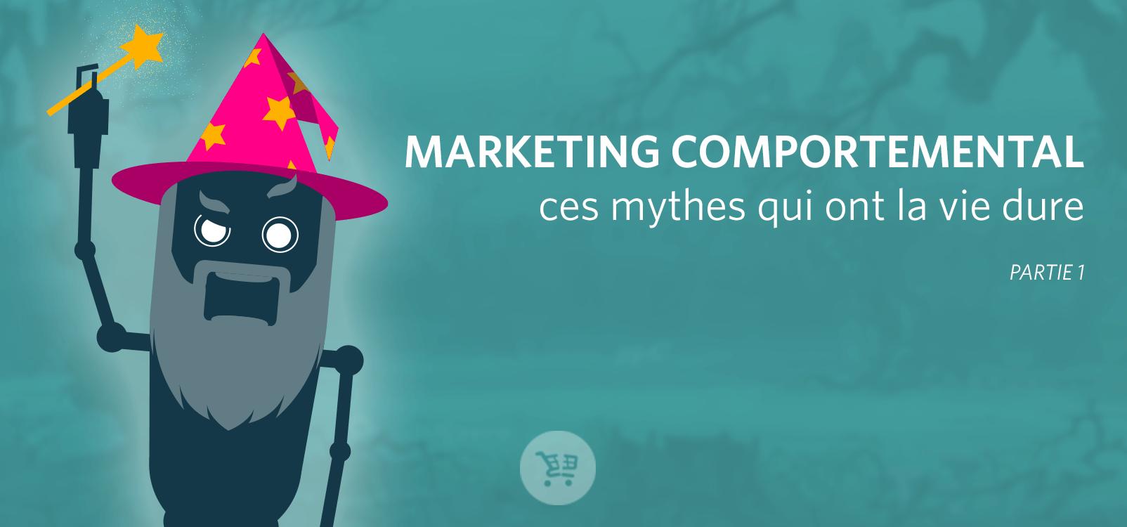 Marketing Comportemental : faisons la chasse aux idées reçues ! (1/2)