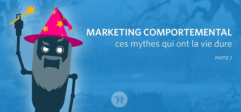 Marketing Comportemental : faisons la chasse aux idées reçues ! (2/2)