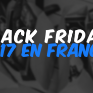 2017 : Le Black Friday continue de progresser en France